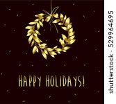 happy holidays. gold wreath and ... | Shutterstock .eps vector #529964695