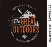 Great outdoors badge and outdoors activity insignia. Retro illustration of great outdoors label. Typography camping style. Vector wilderness logo with letterpress effect. Custom explorer quote. Rough | Shutterstock vector #529985725