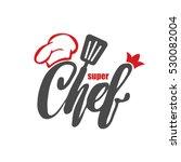 chef logo. lettering hand... | Shutterstock .eps vector #530082004