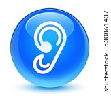 ear icon glassy cyan blue round ... | Shutterstock . vector #530861437