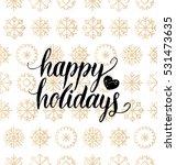 vector happy holidays lettering ... | Shutterstock .eps vector #531473635