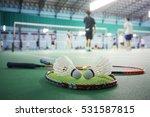 close up shuttlecocks on racket ... | Shutterstock . vector #531587815