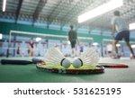 close up shuttlecocks on racket ... | Shutterstock . vector #531625195