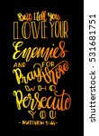 but i tell you  love your... | Shutterstock .eps vector #531681751