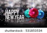 happy new year hanging baubles...   Shutterstock . vector #531853534