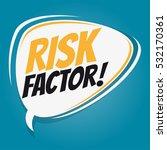 risk factor retro speech balloon | Shutterstock .eps vector #532170361