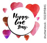 happy love day. hand lettering... | Shutterstock .eps vector #532395841