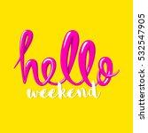 hello weekend calligraphy... | Shutterstock . vector #532547905