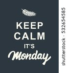 keep calm  it's monday quote on ... | Shutterstock .eps vector #532654585