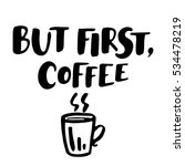 but first  coffee. hand drawn... | Shutterstock .eps vector #534478219