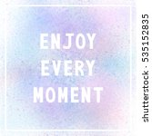enjoy every moment.... | Shutterstock . vector #535152835