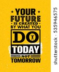your future is created by what... | Shutterstock .eps vector #535946575