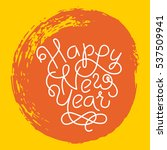 hand lettering happy new year... | Shutterstock .eps vector #537509941