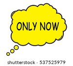 only now speech thought bubble... | Shutterstock . vector #537525979
