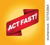 act fast  arrow tag sign. | Shutterstock .eps vector #537552865