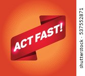 act fast  arrow tag sign. | Shutterstock .eps vector #537552871