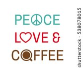 peace  love and coffee... | Shutterstock .eps vector #538078015