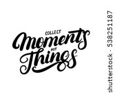 collect moments not things hand ... | Shutterstock .eps vector #538251187