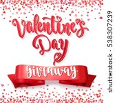 valentine's day giveaway.... | Shutterstock .eps vector #538307239