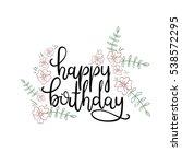 happy birthday hand lettering... | Shutterstock .eps vector #538572295