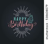 vector happy birthday lettering ... | Shutterstock .eps vector #538608079
