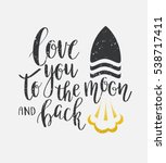 i love you to the moon and back.... | Shutterstock .eps vector #538717411