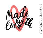 made with love. hand lettering... | Shutterstock .eps vector #538772275