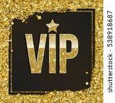 golden symbol of exclusivity ... | Shutterstock .eps vector #538918687