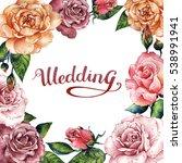 wildflower rose flower frame in ... | Shutterstock . vector #538991941
