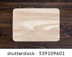 wooden cutting board on wood... | Shutterstock . vector #539109601