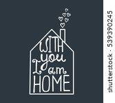with you i am home lettering.... | Shutterstock .eps vector #539390245