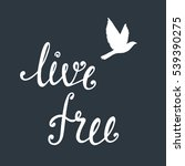 live free. inspirational quote... | Shutterstock .eps vector #539390275