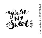 you're my sweet. bright black... | Shutterstock .eps vector #539708461