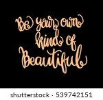 be your own kind of beautiful.... | Shutterstock .eps vector #539742151