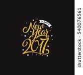 happy new year 2017 golden... | Shutterstock .eps vector #540076561
