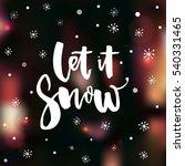 let it snow. inspirational... | Shutterstock .eps vector #540331465