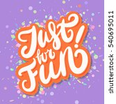 just for fun  lettering. | Shutterstock .eps vector #540695011