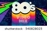 80's video mix. retro style 80s ... | Shutterstock .eps vector #540828025