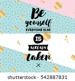 be yourself  everyone else is... | Shutterstock .eps vector #542887831