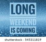 long weekend is coming and get... | Shutterstock . vector #545311819