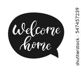 welcome home quote bubble.... | Shutterstock .eps vector #547457239