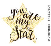 you are my star hand lettering... | Shutterstock .eps vector #548317804