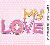 my love. text with donut. | Shutterstock .eps vector #548406355