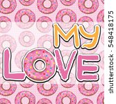 texture with donuts. my love. | Shutterstock .eps vector #548418175