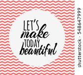 let's make today beautiful... | Shutterstock .eps vector #548647999
