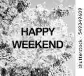 happy weekend words on winter...   Shutterstock . vector #549349609