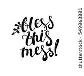 bless this mess  black  white... | Shutterstock .eps vector #549863881