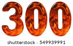 Small photo of 300, three hundred, numeral, imitation glass and a blazing fire, isolated on white background