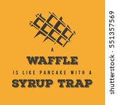 """a waffle is like a pancake... 