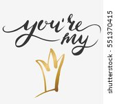 hand lettering. you are my... | Shutterstock .eps vector #551370415